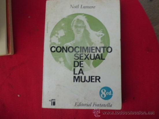 LIBRO CONOCIMIENTO SEXUAL DE LA MUJER NOËL LAMARE ED. FONTANELLA 1973 L-1737 (Libros de Segunda Mano (posteriores a 1936) - Literatura - Narrativa - Erótica)