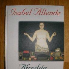 Libros de segunda mano: AFRODITA, CUENTOS, RECETAS Y OTROS AFRODISIACOS - ISABEL ALLENDE. Lote 34223950