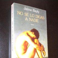 Libros de segunda mano: NO SE LO DIGAS A NADIE /BAYLY, JAIME. Lote 36148461