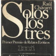 Libros de segunda mano: SÓLO LOS TRES. RAÚLO CHÁVARRI. 1º PREMIO DE RELATOS ERÓTICOS. EDITORIAL ACUARIO. MADRID. 1979. Lote 39702269