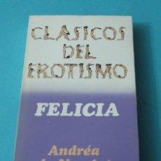 Libros de segunda mano: FELICIA. ANDREA DE NERCIAT. COLECCIÓN CLÁSICOS DEL EROTISMO Nº 3. Lote 39955108