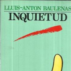 Libros de segunda mano: INQUIETUD. LLUIS-ANTON BAULENAS. EDITORIAL ULTRAMAR. BARCELONA. 1990. Lote 39971520