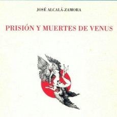 Libros de segunda mano: PRISIÓN Y MUERTES DE VENUS. J. ALCALÁ ZAMORA. ERÓTICO. POESÍA. BIBLIÓFILO DE LUJO (PROLOGO BERLANGA). Lote 40180100