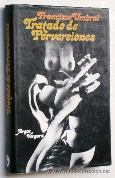 TRATADO DE PERVERSIONES POR FRANCISCO UMBRAL DE ED. ARGOS EN BARCELONA 1977 PRIMERA EDICIÓN (Libros de Segunda Mano (posteriores a 1936) - Literatura - Narrativa - Erótica)