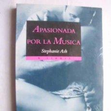 Libros de segunda mano: APASIONADA POR LA MÚSICA. ASH, STEPHANIE. 1996. Lote 46756855