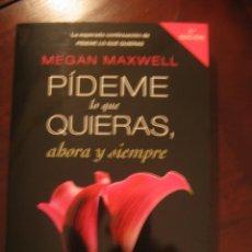 Libros de segunda mano: MEGAN MAXWELL PIDEME LO QUE QUIERAS AHORA Y SIEMPRE. Lote 46789774