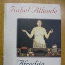 Libros de segunda mano: AFRODITA CUENTOS,RECETAS Y OTROS AFRODISIACO.ISABEL ALLENDE.PLAZA Y JANES 1997.. Lote 47063434