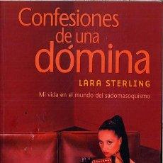 Libros de segunda mano: CONFESIONES DE UNA DOMINA. MI VIDA DENTRO DEL SADOMASOQUISMO. LARA STERLING.. Lote 47094120