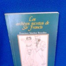 Libros de segunda mano: FRANCISCO SÁNCHEZ BENEDITO: LOS ARCHIVOS SECRETOS DE SIR FRANCIS. Lote 48316190