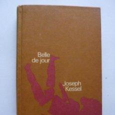 Libros de segunda mano: LIBRO Nº 222 - BELLE DE JOUR - JOSEPH KESSEL. Lote 48327414