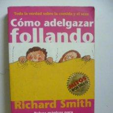 Libros de segunda mano: COMO ADELGAZAR FOLLANDO, DE RICHARD SMITH. Lote 48474753