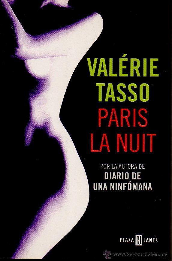 PARIS LA NUIT - VALÉRIE TASSO (AUTORA DE DIARIO DE UNA NINFÓMANA). ED.PLAZA & JANES, 2004 (Libros de Segunda Mano (posteriores a 1936) - Literatura - Narrativa - Erótica)