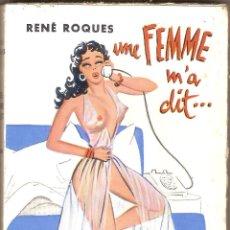 Libros de segunda mano: UNE FEMME M'A DIT.. - RENÉ ROQUES – 1955 - LITTÉRATURE ÉROTIQUE. Lote 51578393