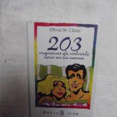 Libros de segunda mano: 203 MANERAS DE VOLVERLE LOCO EN LA CAMA DE OLIVIA ST. CLAIRE. Lote 52887969