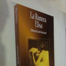Libros de segunda mano: LA RAMERA ELISA / EDMUNDO DE GONCOURT / EDICIONES ÁGATA 1998. Lote 53621198
