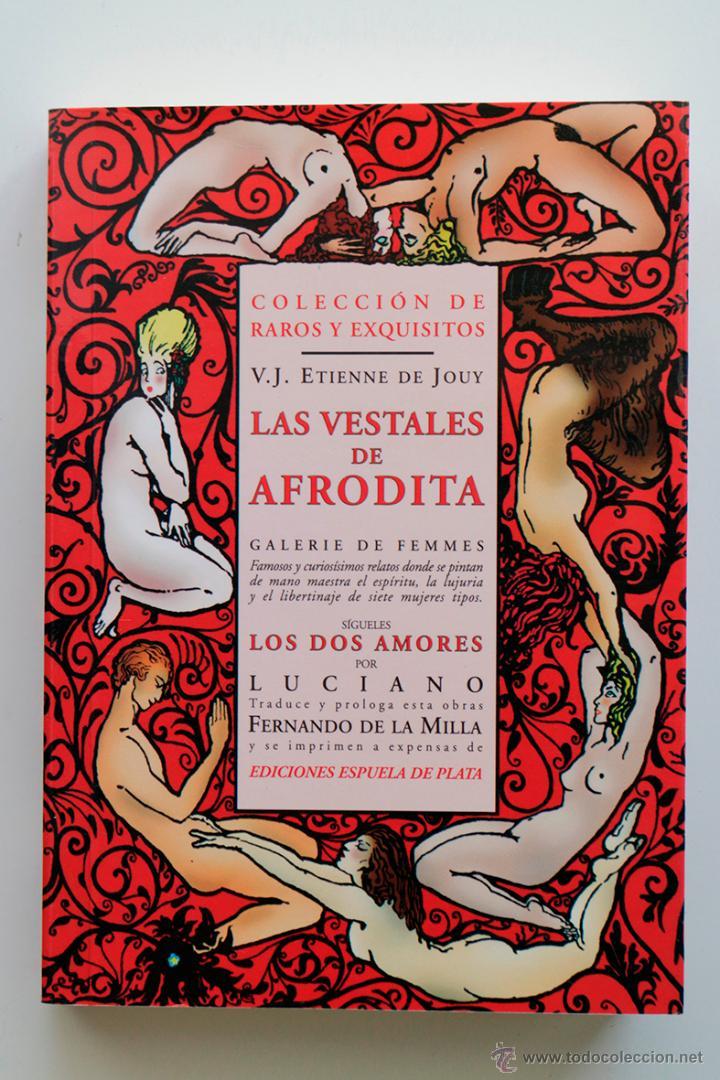 LAS VESTALES DE AFRODITA. V.J. ETIENNE DE JOUY. COLECCIÓN DE RAROS Y EXQUISITOS.NUEVO (Libros de Segunda Mano (posteriores a 1936) - Literatura - Narrativa - Erótica)