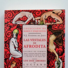 Libros de segunda mano: LAS VESTALES DE AFRODITA. V.J. ETIENNE DE JOUY. COLECCIÓN DE RAROS Y EXQUISITOS.NUEVO. Lote 268278619