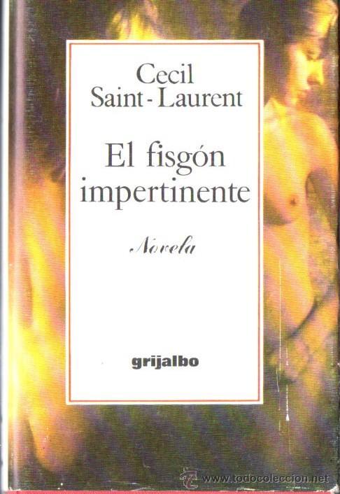 CECIL SAINT LAURENT : EL FISGÓN IMPERTINENTE (GRIJALBO, 1977) PRIMERA EDICIÓN EN CASTELLANO (Libros de Segunda Mano (posteriores a 1936) - Literatura - Narrativa - Erótica)