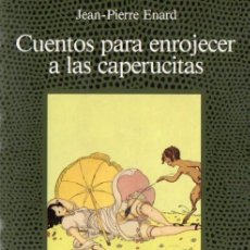 Libros de segunda mano: JEAN PIERRE ENARD : CUENTOS PARA ENROJECER A LAS CAPERUCITAS (ALCOR, 1989) . Lote 54577525