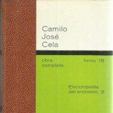 Libros de segunda mano: ENCICLOPEDIA DE EROTISMO II. CAMILO JOSÉ CELA. EDICIONES DESTINO. BARCELONA. 1982. Lote 55332178