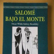 Libros de segunda mano: SALOMÉ / BAJO EL MONTE / TRAS EL ALMA DE AUBREY BEARDSLEY, OSCAR WILDE, ED. ABRAXAS, 2000, ERCOM C3. Lote 104463614