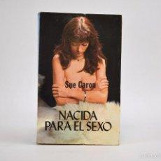 Libros de segunda mano: NACIDA PARA EL SEXO (SUE CARON). PRODUCCIONES EDITORIALES. 1978. ¡¡RARO!!. Lote 56590825