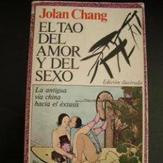Libros de segunda mano: EL TAO DEL AMOR Y DEL SEXO CHANG, JOLAN. LA ANTIGUA VIA CHINA HACIA EL EXTASIS.ILUSTRADO.1A EDICION. Lote 57272995