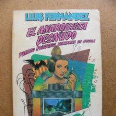 Libros de segunda mano: LIBRO EL ANARQUISTA DESNUDO - LUIS FERNANDEZ - EDITORIAL ANAGRAMA 1979. Lote 58294966