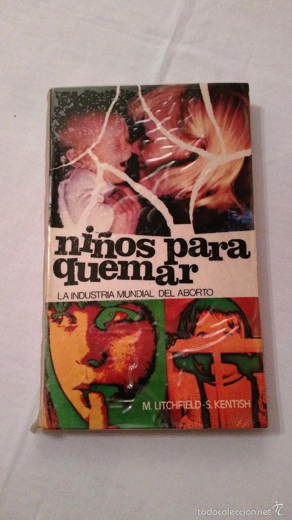 LIBRO: NIÑOS PARA QUEMAR, LA INDUSTRIA MUNDIAL DEL ABORTO - M LITCHFIELD, S KENTISH - 1976 (Libros de Segunda Mano (posteriores a 1936) - Literatura - Narrativa - Erótica)