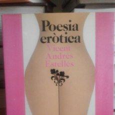 Libros de segunda mano: POESIA ERÒTICA - VICENT ANDRÉS ESTELLÉS. Lote 62716712
