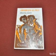 Livros em segunda mão: AMORRADA AL PILÓ - MARIA JAÉN - COLUMNA. Lote 63327188