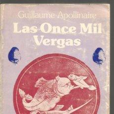 Libros de segunda mano: GUILLAUME APOLLINAIRE. LAS ONCE MIL VERGAS. Lote 75074019