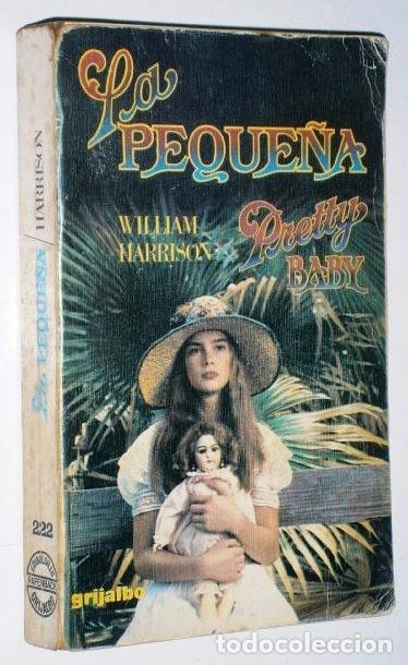 PRETTY BABY (LA PEQUEÑA) POR WILLIAM HARRISON DE ED. GRIJALBO EN BARCELONA 1978 (Libros de Segunda Mano (posteriores a 1936) - Literatura - Narrativa - Erótica)