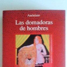 Libros de segunda mano: LAS DOMADORAS DE HOMBRES (EROTISMO). Lote 82370264