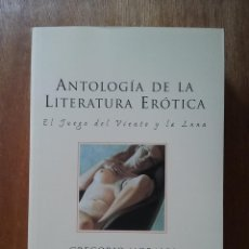 Libros de segunda mano: ANTOLOGIA DE LA LITERATURA EROTICA, EL JUEGO DEL VIENTO Y LA LUNA, GREGORIO MORALES, ESPASA, 1998. Lote 84376784