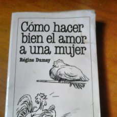 Libros de segunda mano: LIBRO,COMO HACER BIEN EL AMOR A UNA MUJER,REGINE DUMAY,AÑO 1991. Lote 85593400