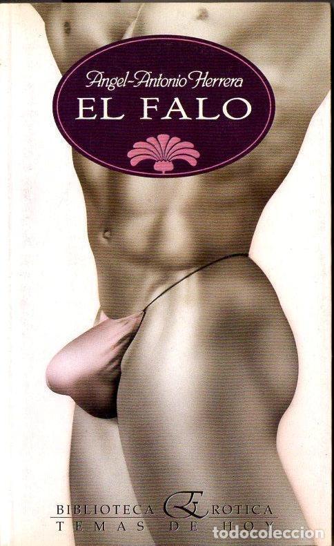 ÁNGEL ANTONIO HERRERA : EL FALO (TEMAS DE HOY, 1992) PRIMERA EDICIÓN (Libros de Segunda Mano (posteriores a 1936) - Literatura - Narrativa - Erótica)