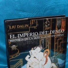 Libros de segunda mano: LIU DALIN, EL IMPERIO DEL DESEO /Hª DE LA SEXUALIDAD EN CHINA/ · ALIANZA, 2010 1ª EXCELENTE ESTADO. Lote 93288825