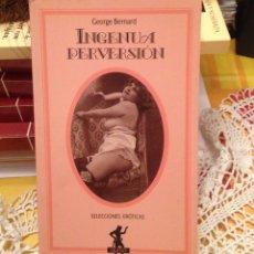 Libros de segunda mano: INGENUA PERVERSION DE GEORGE BERNARD. SELECCIONES EROTICAS, EDICIONES MARTINEZ ROCA, S.A. 1991. Lote 96558055