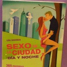 Libros de segunda mano: SEXO EN LA CIUDAD (DÍA Y NOCHE) 365 POSTURAS, LUGARES Y ESCENARIOS - LISA SUSSMAN. Lote 97687347