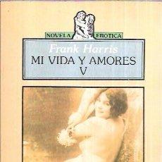 Libros de segunda mano: MI VIDA Y AMORES V. FRANK HARRIS. NOVELA ERÓTICA. EDICIONES JÚCAR. 1985.. Lote 99416547
