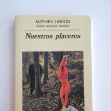 Libros de segunda mano: NUESTROS PLACERES, MATHIEU LINDON, LIBRO DE CULTO DE LOS 80, CENSURADO EN FRANCIA, MUY BUEN ESTADO. Lote 99803587