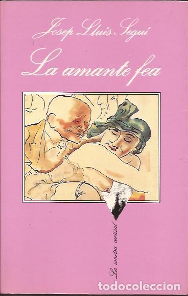 NOVELA EROTICA- JOSEP LLUIS SEGUI LA AMANTE FEA TUSQUETS 1993 SONRISA VERTICAL (Libros de Segunda Mano (posteriores a 1936) - Literatura - Narrativa - Erótica)