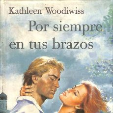 Libros de segunda mano: POR SIEMPRE EN TUS BRAZOS - KATHLEEN WOODIWISS. Lote 106227955