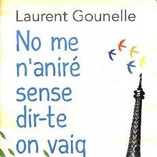 Libros de segunda mano: NO ME N'ANIRÉ SENSE DIR-TE ON VAIG - LAURENT GOUNELLE. Lote 106229019