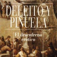 Libros de segunda mano: EL DESENFRENO ERÓTICO. DELEITO Y PIÑUELA. ALIANZA EDITORIAL S.A. 1995.. Lote 107124147