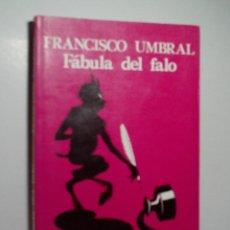 Libros de segunda mano: FÁBULA DEL FALO. UMBRAL FRANCISCO. 1985. Lote 108313383