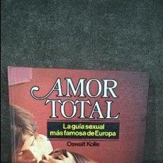 Libros de segunda mano: AMOR TOTAL: LA GUIA SEXUAL MAS FAMOSA DE EUROPA. OSWALT KOLLE. CON 150 FOTOGRAFIAS INTIMAS A COLOR. . Lote 116187851
