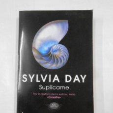 Libros de segunda mano: SUPLÍCAME. - DAY, SYLVIA. TDK328. Lote 117811551