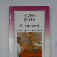 Libros de segunda mano - EL CARNICERO. ALINA REYES. TRADUCCION DE CONCHA SERRA RAMONEDA. EL ESPEJO DE TINTA GRIJALBO TDK343 - 120405327